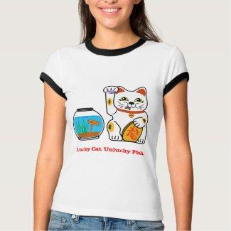 Lucky Cat. Unlucky Fish. shirt