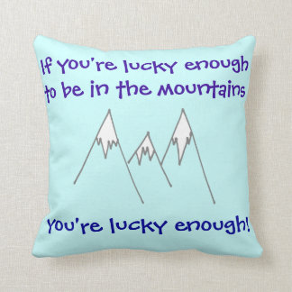 Lucky enough to be in mountains throw pillow