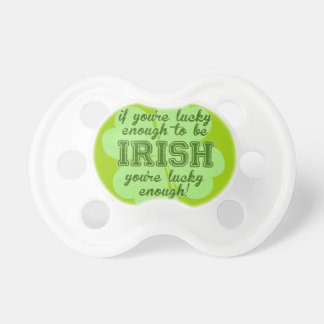 Lucky Enough to be Irish Pacifier