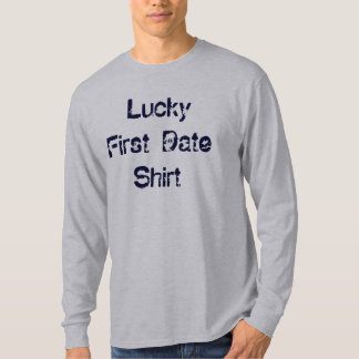Lucky First Date Shirt