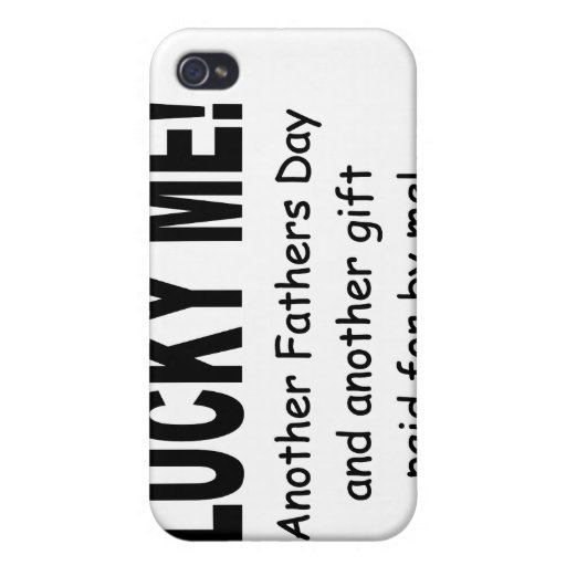 Lucky Me Fathers Day Gift - Funny and Cute Cases For iPhone 4