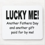 Lucky Me Fathers Day Gift - Funny and Cute Mouse Pad