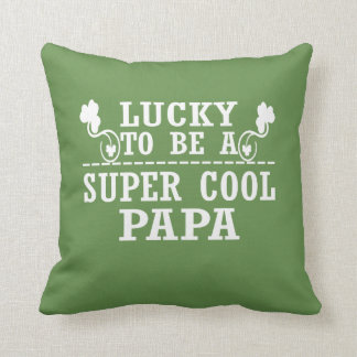 Lucky to be a SUPER COOL PAPA Throw Pillow