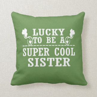 Lucky to be a SUPER COOL SISTER Throw Pillow