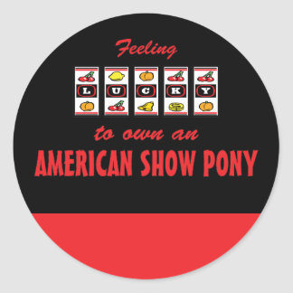 Lucky to Own an American Show Pony Fun Design Classic Round Sticker