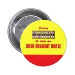 Lucky to Own an Irish Draught Horse Fun Design Pin