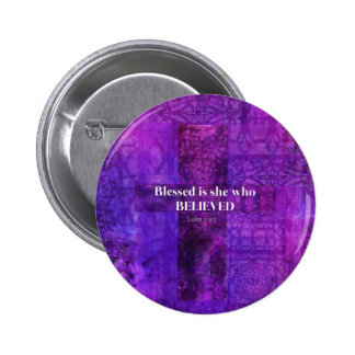 Luke 1 45 Blessed is she who believed Pinback Button