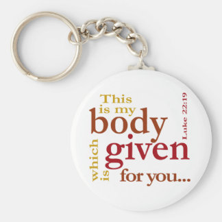 Luke 22:19 This is my body given for you Keychain