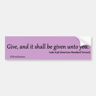 Luke 6:38 Giving to Others Bumper Sticker
