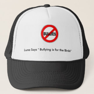 """Luna Says:"""" Bullying is for the Birds!"""" Trucker Hat"""