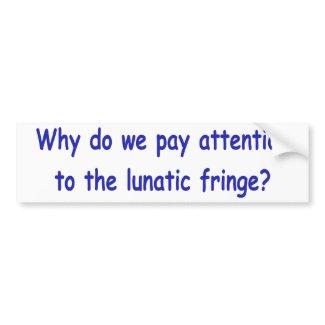 Lunatic fringe bumpersticker