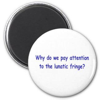 Lunatic fringe magnet