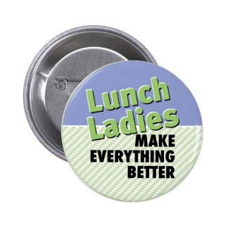 Lunch Ladies Make Everything Better Button