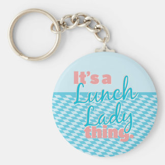 Lunch Lady - It's a Lunch Lady thing. Keychain