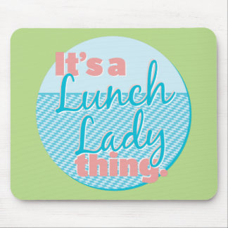 Lunch Lady - It's a Lunch Lady thing. Mouse Pad
