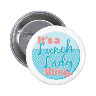 Lunch Lady - It's a Lunch Lady thing. Pinback Button