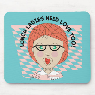 Lunch Lady-LUNCH LADIES NEED LOVE TOO! Mouse Pad