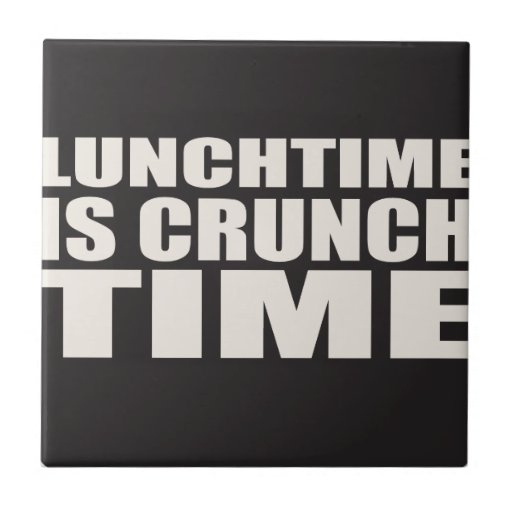 Lunch Time is Crunch Time Small Square Tile