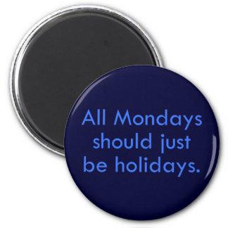 Lunes debe estar a un día libre del trabajo (2) imán redondo 5 cm