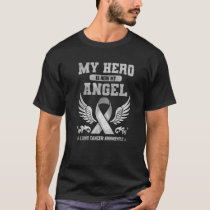 Lung Cancer Awareness Gift Hero Now My Angel White T-Shirt