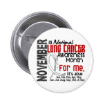 Lung Cancer Awareness Month Every Month For ME Pin