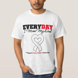 Lung Cancer Every Day I Miss My Dad T Shirt