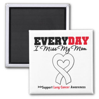 Lung Cancer Every Day I Miss My Mom Fridge Magnet