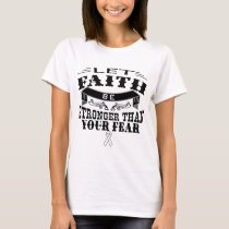 Lung Cancer Faith Stronger than Fear T-Shirt