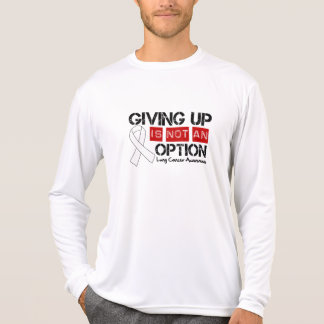Lung Cancer Giving Up Is Not An Option T Shirts