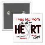Lung Cancer I Miss My Mom Button