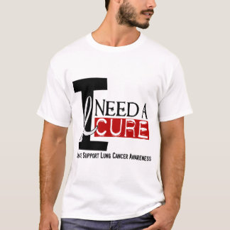 Lung Cancer I NEED A CURE 1 T-Shirt