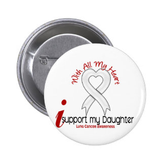 Lung Cancer I Support My Daughter Pinback Buttons