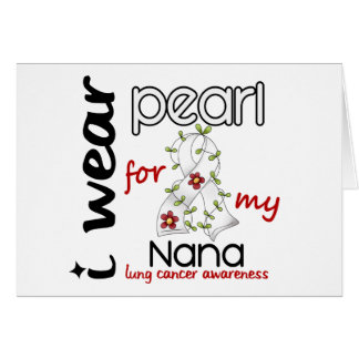 Lung Cancer I WEAR PEARL FOR MY NANA 43 Card