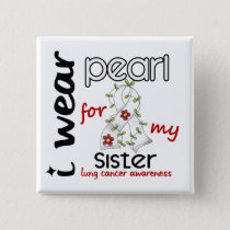 Lung Cancer I WEAR PEARL FOR MY SISTER 43 Pinback Button
