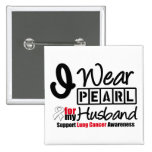 Lung Cancer I Wear Pearl Ribbon For My Husband Pin