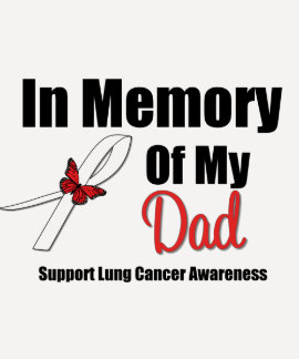 Lung Cancer In Memory of My Dad T Shirt