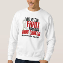 Lung Cancer IN THE FIGHT 1 Dad Sweatshirt