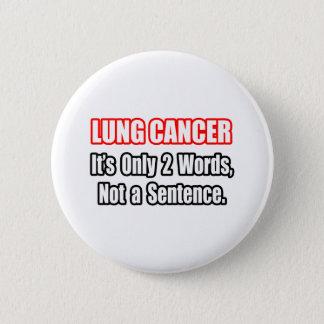 Lung Cancer...Not a Sentence Pinback Button