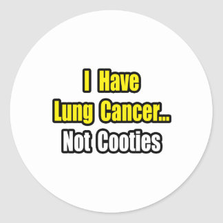 Lung Cancer...Not Cooties Classic Round Sticker