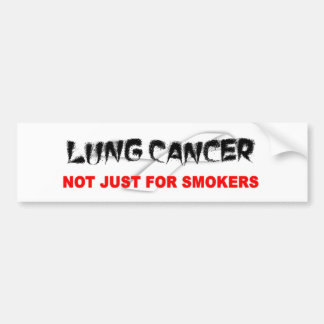 Lung Cancer: Not Just For Smokers Car Bumper Sticker