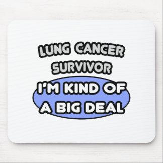 Lung Cancer Survivor ... I'm Kind of a Big Deal Mousepads
