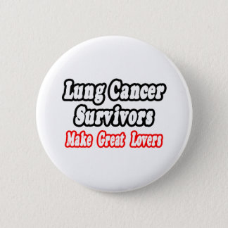 Lung Cancer Survivors Make Great Lovers Pinback Button