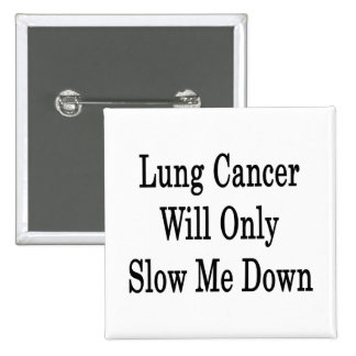 Lung Cancer Will Only Slow Me Down 2 Inch Square Button