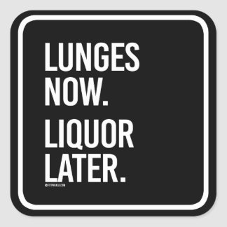 Lunges now Liquor Later -   - Gym Humor -.png Square Sticker