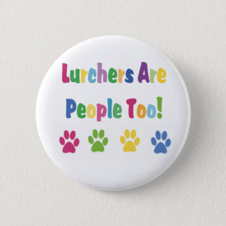 Lurchers Are People Too Pinback Button