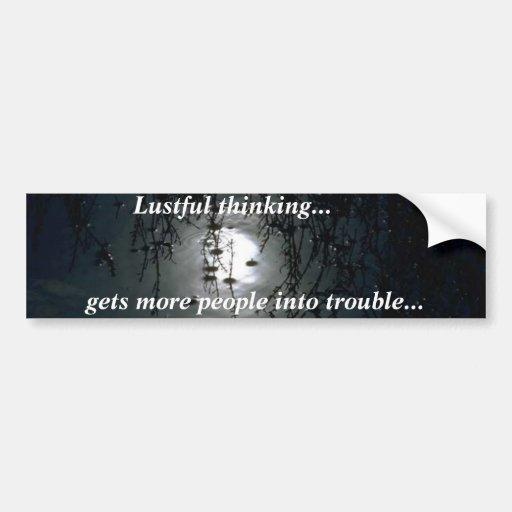 Lustful thinking..., gets m... car bumper sticker