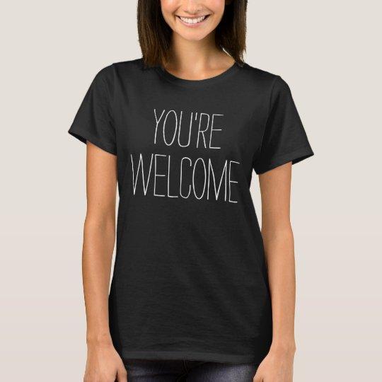 lustige sprüche & texte: you're welcome t-shirt   zazzle