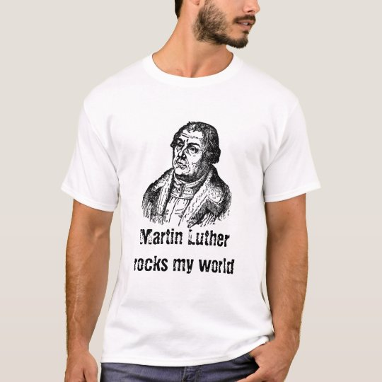 luther_1_lg, Martin Luther  rocks my world T-Shirt