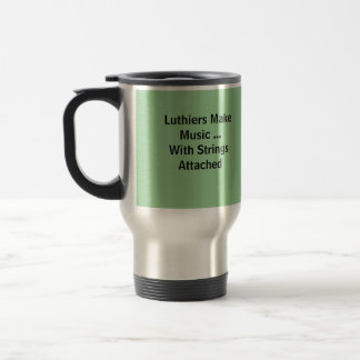 Luthiers Make Music ...With Strings Attached, L... Travel Mug