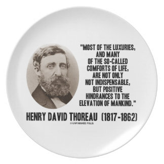 Luxuries Comforts Of Life Hindrances Quote Thoreau Plates